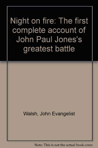 Night on Fire The First Complete Account of John Paul Jone's Greatest Battle: Walsh, John ...