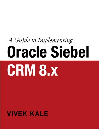 9780070680074: A Guide to Implementing Oracle Siebel CRM 8.x