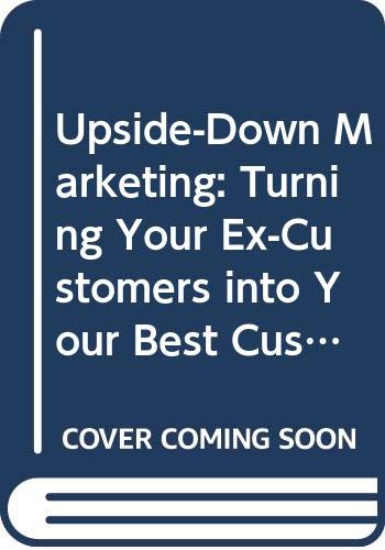 9780070680487: Upside-down Marketing: Turning Your Ex-customers into Your Best Customers