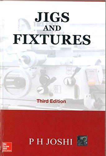 Jigs and Fixtures (Third Edition): P.H. Joshi