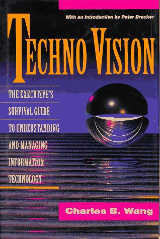 Techno Vision: Executive's Survival Guide to Understanding and Managing Information