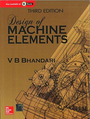 Design of Machine Elements (Third Edition): V.B. Bhandari