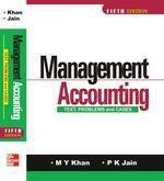 Management Accounting: Text, Problems and Cases (Fifth: M.Y. Khan,P.K. Jain