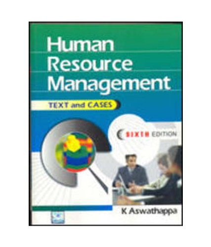 Human Resource Management: Text and Cases, Sixth: K. Aswathappa