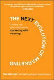 9780070683631: The Next Evolution of Marketing: Connect with Your Customers by Marketing with Meaning