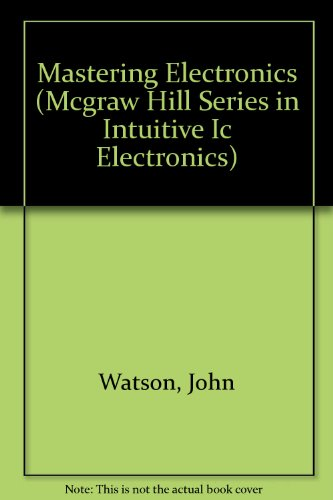9780070684836: Mastering Electronics (Mcgraw Hill Series in Intuitive Ic Electronics)