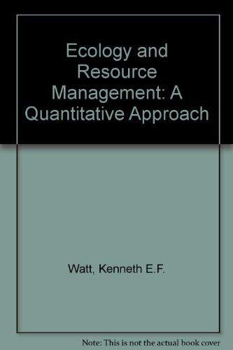 Ecology and Resource Management. A Quantitative Approach.: Watt, Kenneth
