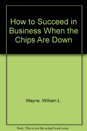 How to Succeed in Business When the Chips Are Down: Wayne, William