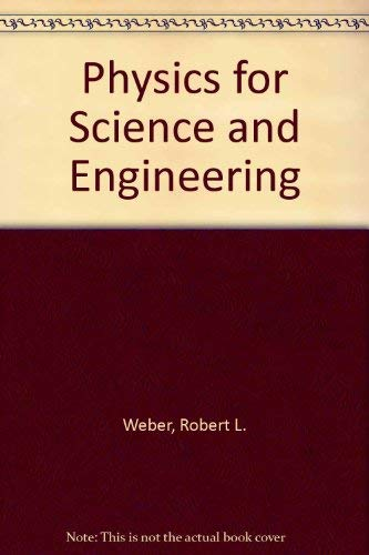 Physics for Science and Engineering: Marsh W. White, Kenneth V. Manning Weber Robert