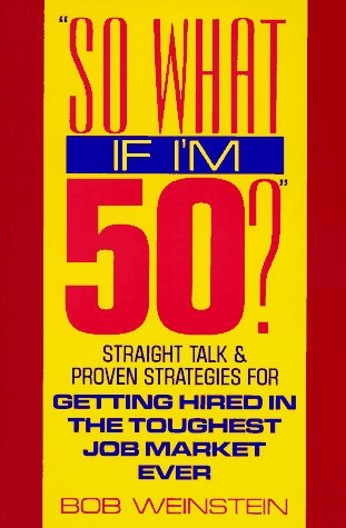 9780070691896: So What If I'm 50?: Straight Talk and Proven Strategies for Getting Hired in the Toughest Job Market Ever