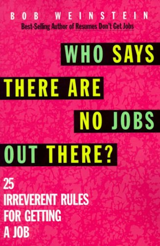 9780070692091: Who Says There Are No Jobs Out There?: 25 Irreverent Rules for Getting a Job