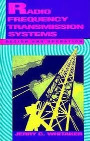 Radio-Frequency Transmission Systems: Design and Operation: Jerry C. Whitaker