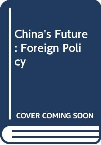 9780070699588: China's Future: Foreign Policy (1980s project/Council on Foreign Relations)