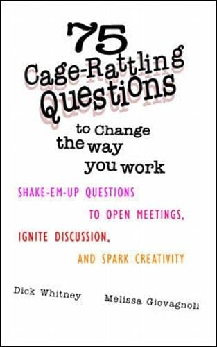9780070700192: 75 Cage Rattling Questions to Change the Way You Work: Shake-Em-Up Questions to Open Meetings, Ignite Discussion, and Spark Creativity
