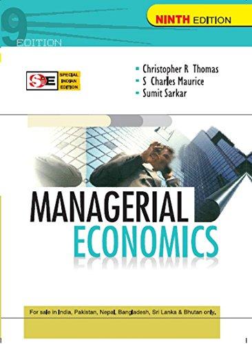 Managerial Economics, (Ninth Edition) (SIE): Christopher Thomas,S. Charles Maurice,Sumit Sarkar