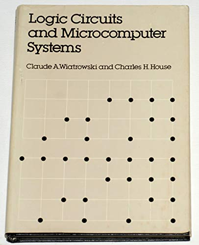 Logic Circuits and Microcomputer Systems (McGraw-Hill series: Wiatrowski, Claude A.