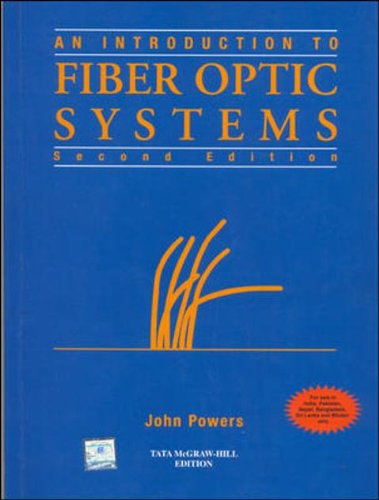An Introduction to Fiber Optic System, Second Edition: John Powers