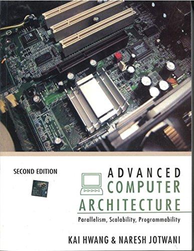 Advanced Computer Architecture: Parallelism, Scalability, Programmability (Second: Kai Hwang,Naresh Jotwani