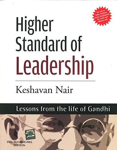 Higher Standard of Leadership: Lessons from the Life of Gandhi: Keshavan Nair