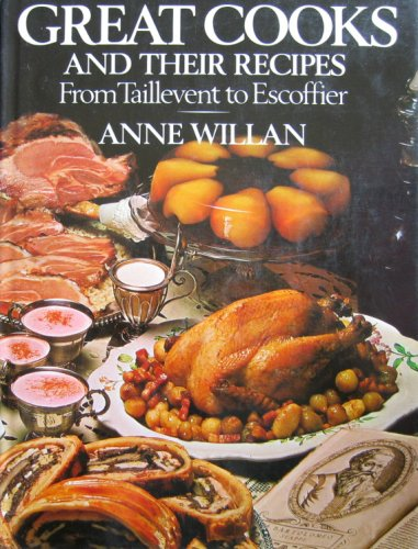 9780070702691: Great Cooks and Their Recipes From Taillevent to Escoffier
