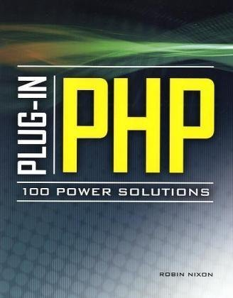 9780070703490: Plug-in PHP: 100 Power Solutions: Simple Solutions to Practical PHP Problems [Robin Nixon]