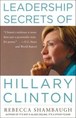 Leadership Secrets of Hillary Clinton: Rebecca Shambaugh