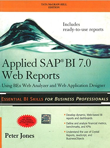 Applied SAP BI 7.0 Web Reports: Using BEx Web Analyzer and Web Application Designer: Peter Jones