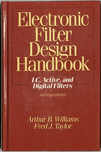 Electronic Filter Design Handbook: LC, Active, and Digital Filters, 2nd Ed.: Williams, Arthur ...