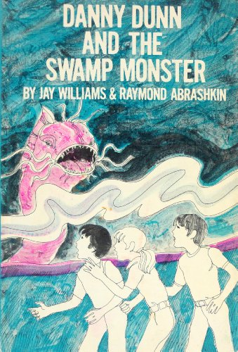 Danny Dunn and the Swamp Monster: Jay Williams, Raymond Abrashkin