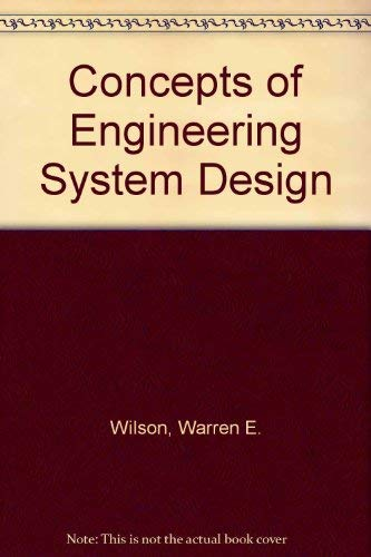 Concepts of Engineering System Design: Wilson, Warren E.