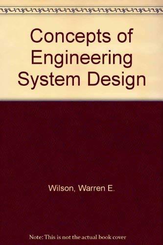 Concepts of Engineering System Design: Wilson, Warren E.