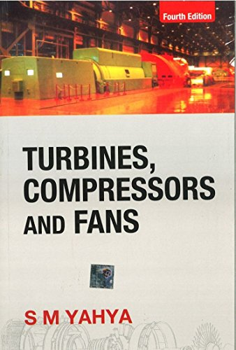 Turbines, Compressors and Fans, Fourth Edition: S.M. Yahya