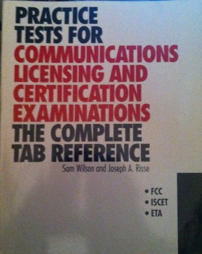 Practice Tests for Communications Licensing and Certification Examinations: The Complete Tab ...