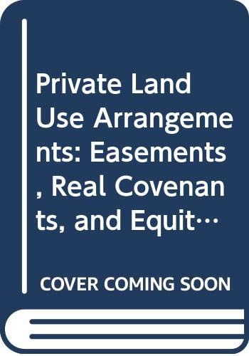 9780070710535: Private Land Use Arrangements: Easements, Real Covenants, and Equitable Servitudes (Real Estate Series)