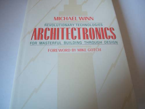9780070710726: Architectronics: Revolutionary Technologies for Masterful Building Through Design (Mcgraw-Hill Designing With Systems Series)