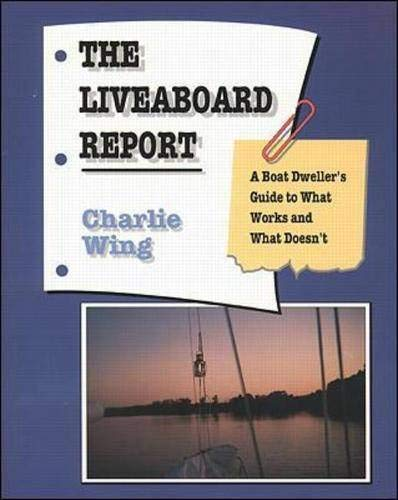The Liveaboard Report: A Boat Dweller's Guide to What Works and What Doesn't (0070710910) by Charlie Wing