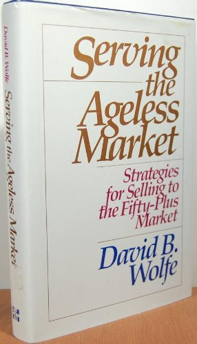 9780070714069: Serving the Ageless Market: Strategies for Selling to the Fifty-plus Market