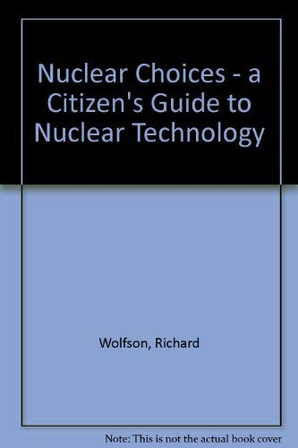 Nuclear Choices: Citizen's Guide (New Liberal Arts Series) (007071536X) by Wolfson, Richard