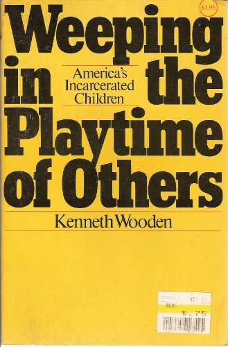 9780070716438: Weeping in the Playtime of Others: America's Incarcerated Children