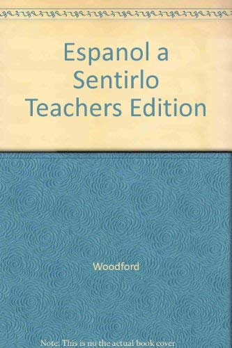 Espanol a Sentirlo Teachers Edition: Woodford; Marshall; Schmitt