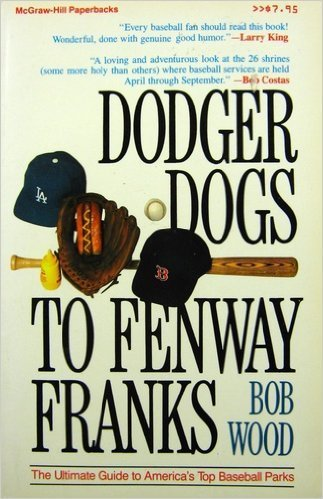 9780070717008: Dodger Dogs to Fenway Franks: The Ultimate Guide to America's Top Baseball Parks