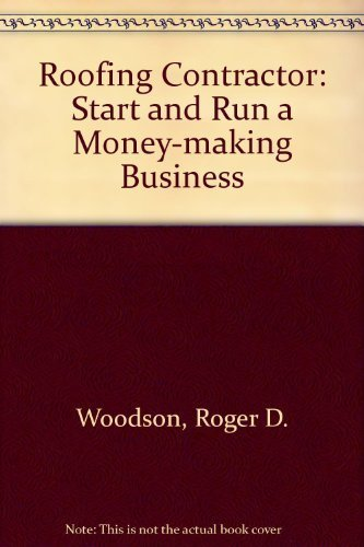 Roofing Contractor: Start and Run a Money-Making Business: R. Dodge Woodson