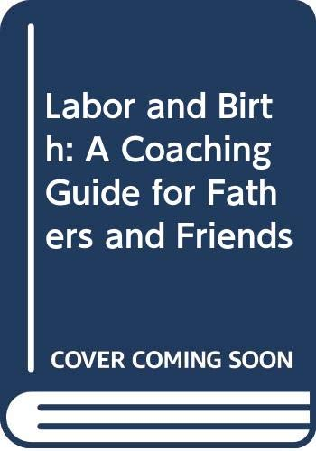 9780070718180: Labor and Birth: A Coaching Guide for Fathers and Friends (A Sun words book)
