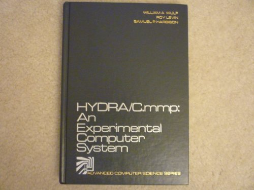 HYDRA/C.mmp An Experimental Computer System: William A. Wulf, Roy Levin, Samuel P. Harbison