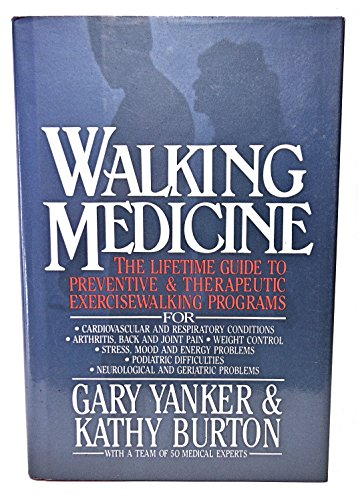 Walking Medicine: The Lifetime Guide to Preventive and Therapeutic Exercisewalking Programs (007072234X) by Gary Yanker; Kathy Burton