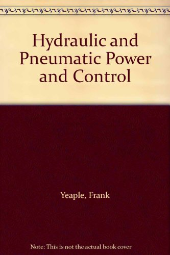 Hydraulic and Pneumatic Power and Control: Design,: Yeaple, Frank D.