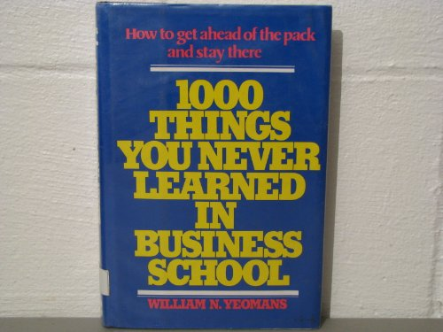 9780070722743: 1000 Things You Never Learned in Business School: How to Get Ahead of the Pack and Stay There