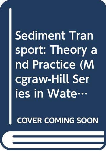 9780070723092: Sediment Transport: Theory and Practice (Mcgraw-Hill Series in Water Resources and Environmental Engineering)