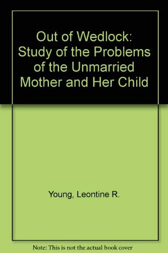 9780070725560: Out of Wedlock: Study of the Problems of the Unmarried Mother and Her Child