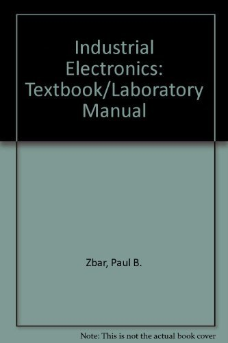 Industrial Electronics: A Text-Lab Manual: Paul B. Zbar